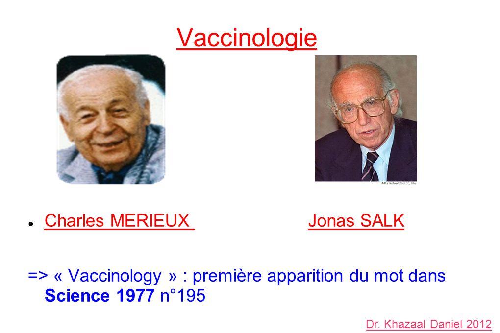 Vaccinologie Charles MERIEUX Jonas SALK => « Vaccinology » : première apparition du mot dans Science 1977 n°195 Dr.