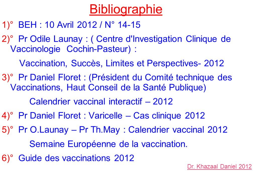 Bibliographie 1)° BEH : 10 Avril 2012 / N° 14-15 2)° Pr Odile Launay : ( Centre d'Investigation Clinique de Vaccinologie Cochin-Pasteur) : Vaccination