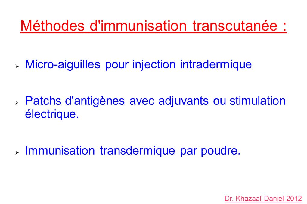 Méthodes d immunisation transcutanée : Micro-aiguilles pour injection intradermique Patchs d antigènes avec adjuvants ou stimulation électrique.