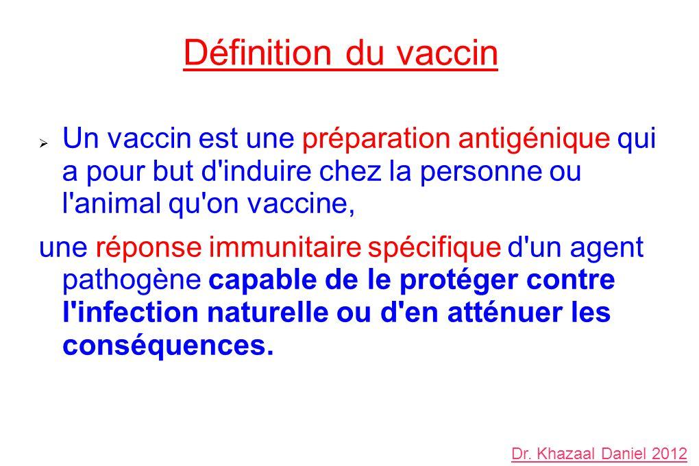 Définition du vaccin Un vaccin est une préparation antigénique qui a pour but d induire chez la personne ou l animal qu on vaccine, une réponse immunitaire spécifique d un agent pathogène capable de le protéger contre l infection naturelle ou d en atténuer les conséquences.