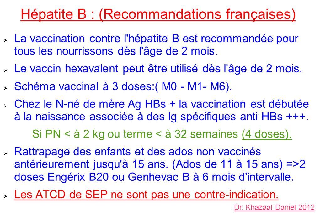 Hépatite B : (Recommandations françaises) La vaccination contre l'hépatite B est recommandée pour tous les nourrissons dès l'âge de 2 mois. Le vaccin
