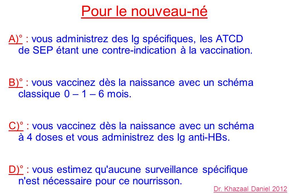 Pour le nouveau-né A)° : vous administrez des Ig spécifiques, les ATCD de SEP étant une contre-indication à la vaccination. B)° : vous vaccinez dès la