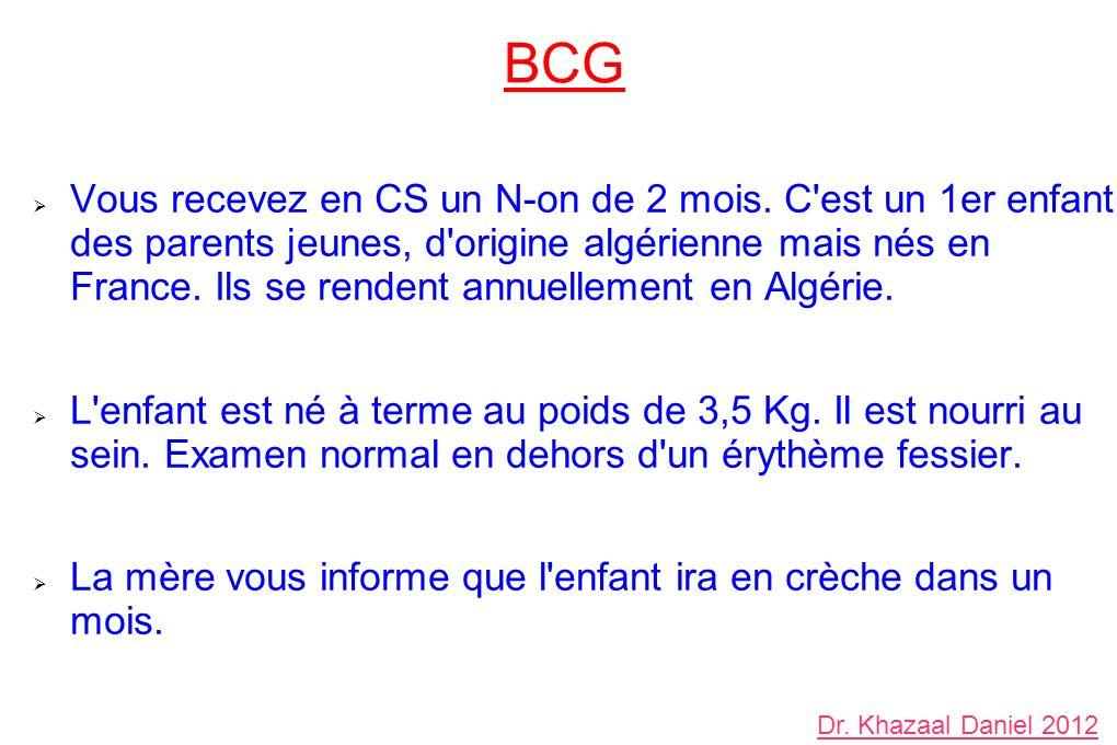 BCG Vous recevez en CS un N-on de 2 mois. C'est un 1er enfant des parents jeunes, d'origine algérienne mais nés en France. Ils se rendent annuellement