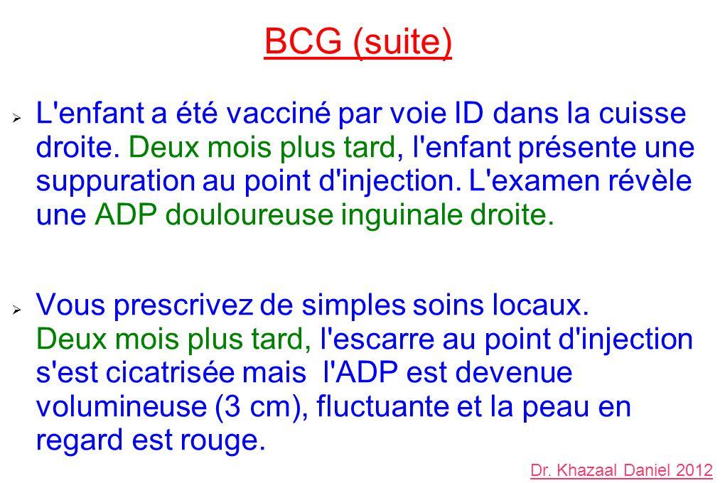 BCG (suite) L'enfant a été vacciné par voie ID dans la cuisse droite. Deux mois plus tard, l'enfant présente une suppuration au point d'injection. L'e