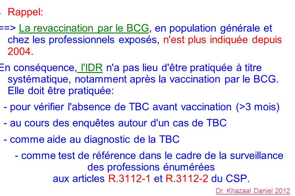 Rappel: ==> La revaccination par le BCG, en population générale et chez les professionnels exposés, n'est plus indiquée depuis 2004. En conséquence, l