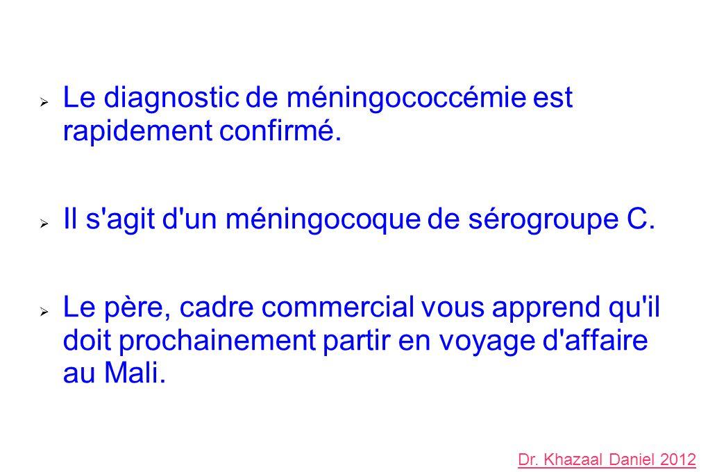 Le diagnostic de méningococcémie est rapidement confirmé. Il s'agit d'un méningocoque de sérogroupe C. Le père, cadre commercial vous apprend qu'il do
