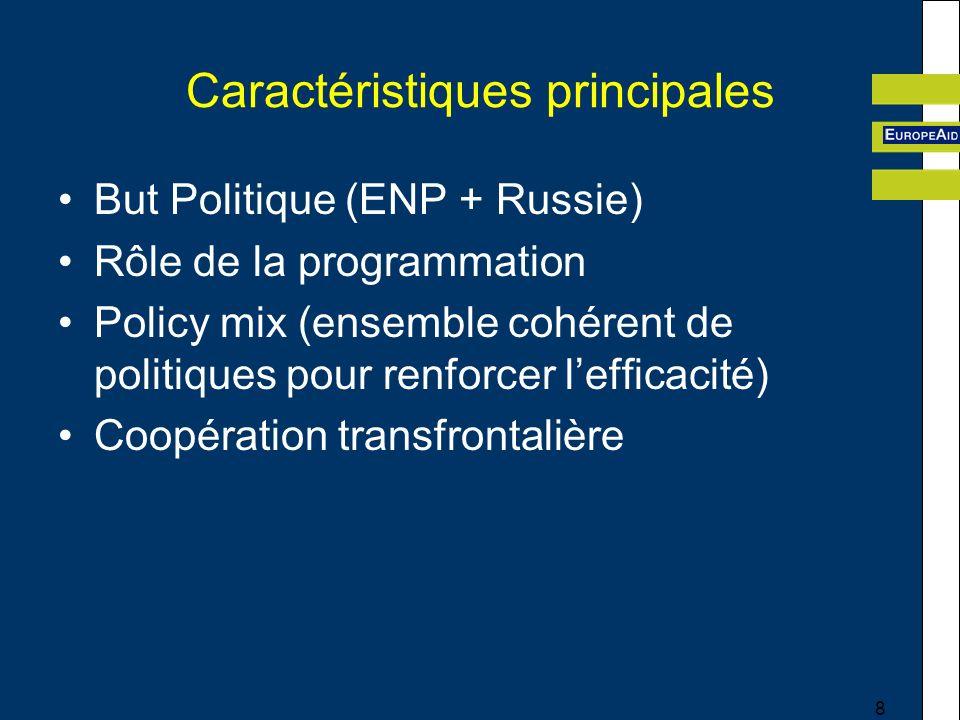 8 Caractéristiques principales But Politique (ENP + Russie) Rôle de la programmation Policy mix (ensemble cohérent de politiques pour renforcer lefficacité) Coopération transfrontalière