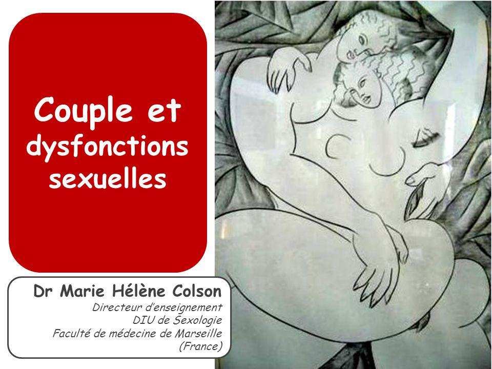 Couple et dysfonctions sexuelles Dr Marie Hélène Colson Directeur denseignement DIU de Sexologie Faculté de médecine de Marseille (France)