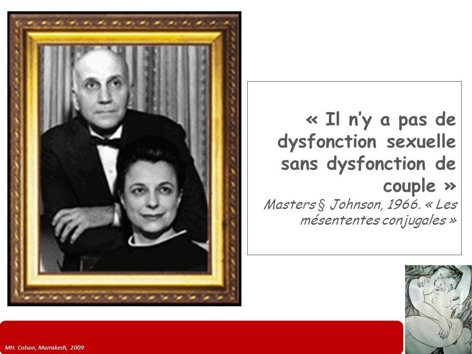 MH. Colson, Marrakech, 2009 « Il ny a pas de dysfonction sexuelle sans dysfonction de couple » Masters § Johnson, 1966. « Les mésententes conjugales »
