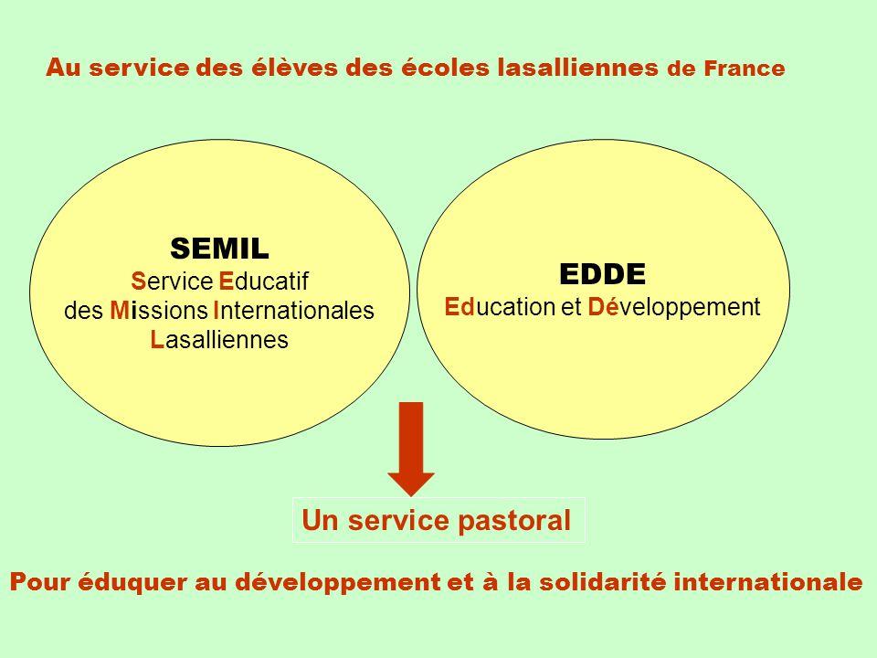 SEMIL Service Educatif des Missions Internationales Lasalliennes EDDE Education et Développement Pour éduquer au développement et à la solidarité internationale Au service des élèves des écoles lasalliennes de France Un service pastoral