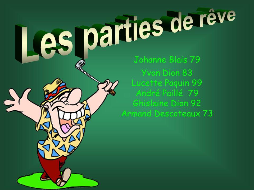 Richard Hamelin 13 e trou Claude Dionne 11 e trou Réjean Leprohon 7e trou Pierre Larochelle 8e trou France Landry 11e trou