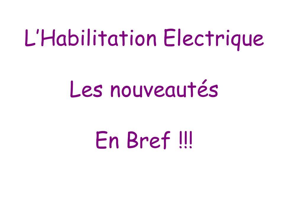 LHabilitation Electrique Les nouveautés En Bref !!!