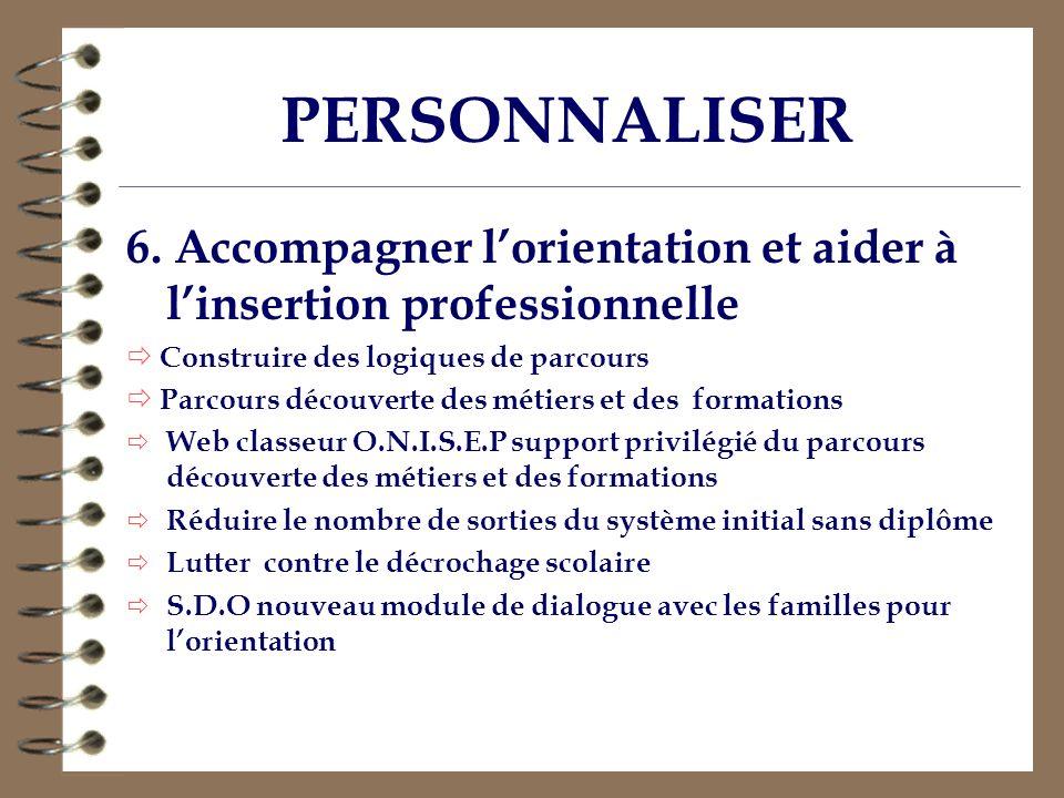 PERSONNALISER 6. Accompagner lorientation et aider à linsertion professionnelle Construire des logiques de parcours Parcours découverte des métiers et