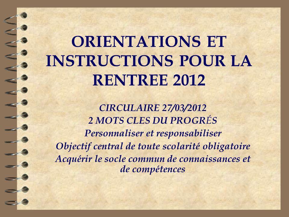 ORIENTATIONS ET INSTRUCTIONS POUR LA RENTREE 2012 CIRCULAIRE 27/03/2012 2 MOTS CLES DU PROGR É S Personnaliser et responsabiliser Objectif central de