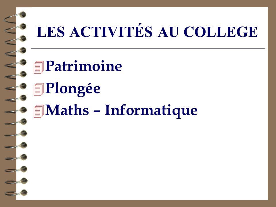 LES ACTIVITÉS AU COLLEGE 4 Patrimoine 4 Plongée 4 Maths – Informatique