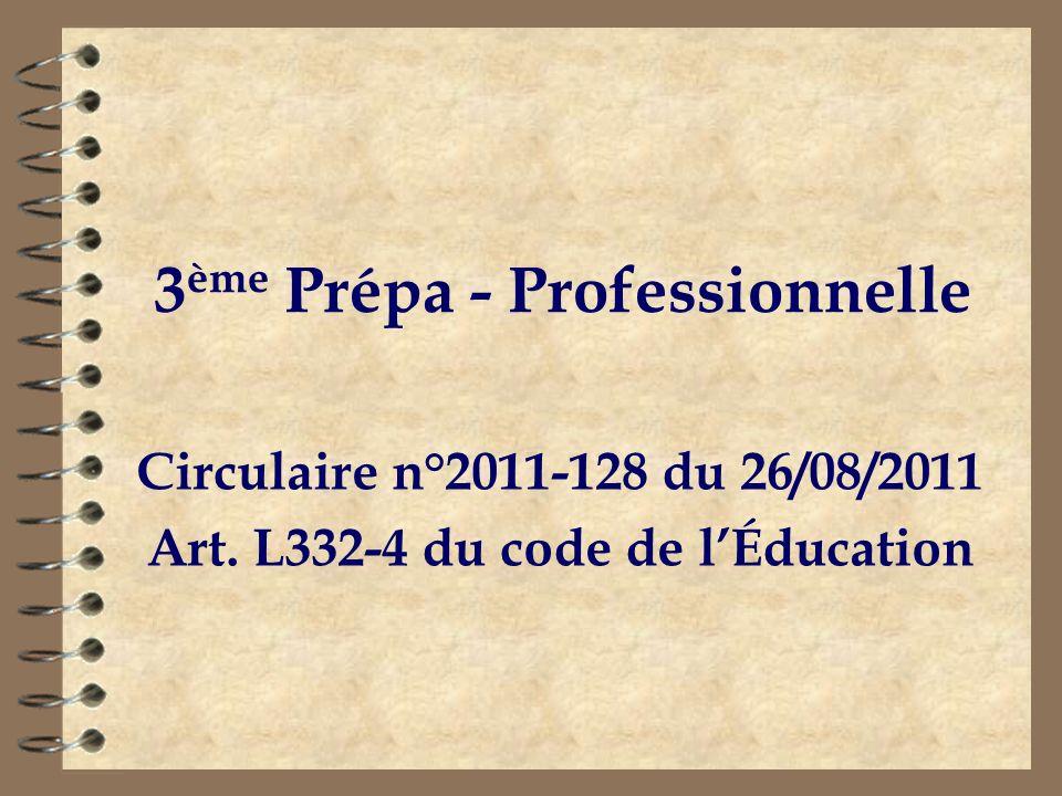 3 ème Prépa - Professionnelle Circulaire n°2011-128 du 26/08/2011 Art. L332-4 du code de lÉducation