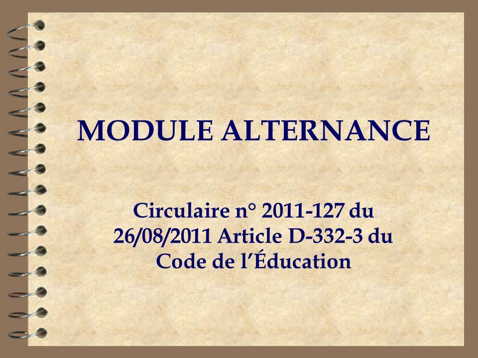 MODULE ALTERNANCE Circulaire n° 2011-127 du 26/08/2011 Article D-332-3 du Code de lÉducation