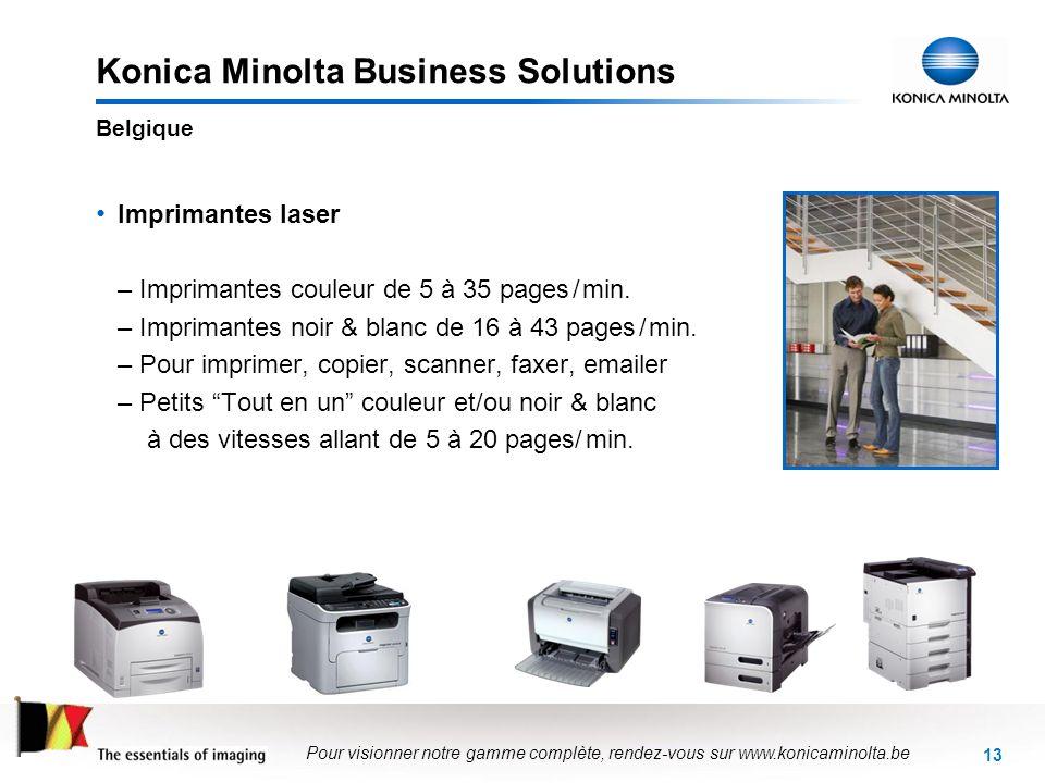 13 Konica Minolta Business Solutions Imprimantes laser –Imprimantes couleur de 5 à 35 pages / min. –Imprimantes noir & blanc de 16 à 43 pages / min. –