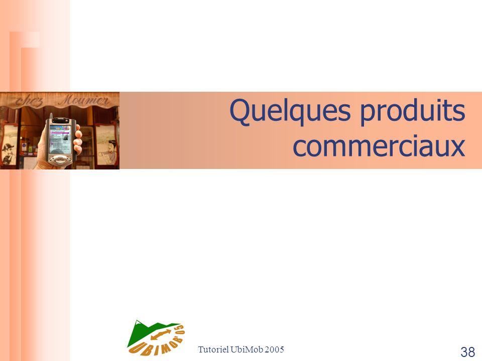 Tutoriel UbiMob 2005 38 Quelques produits commerciaux