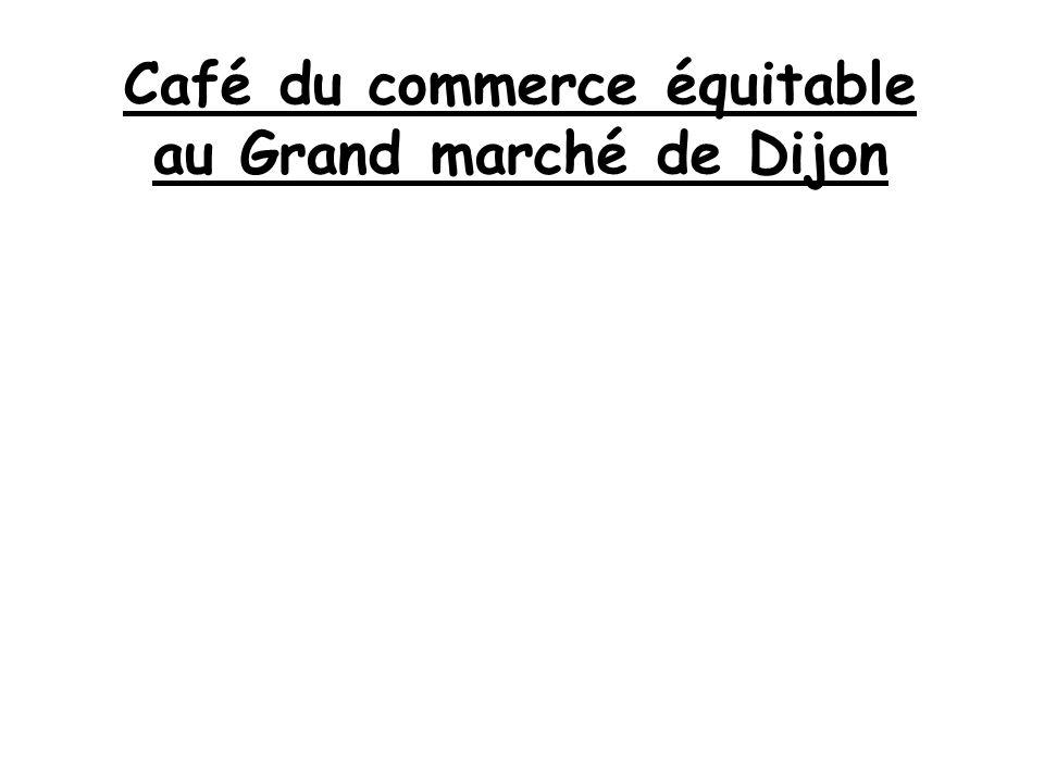 Café du commerce équitable au Grand marché de Dijon