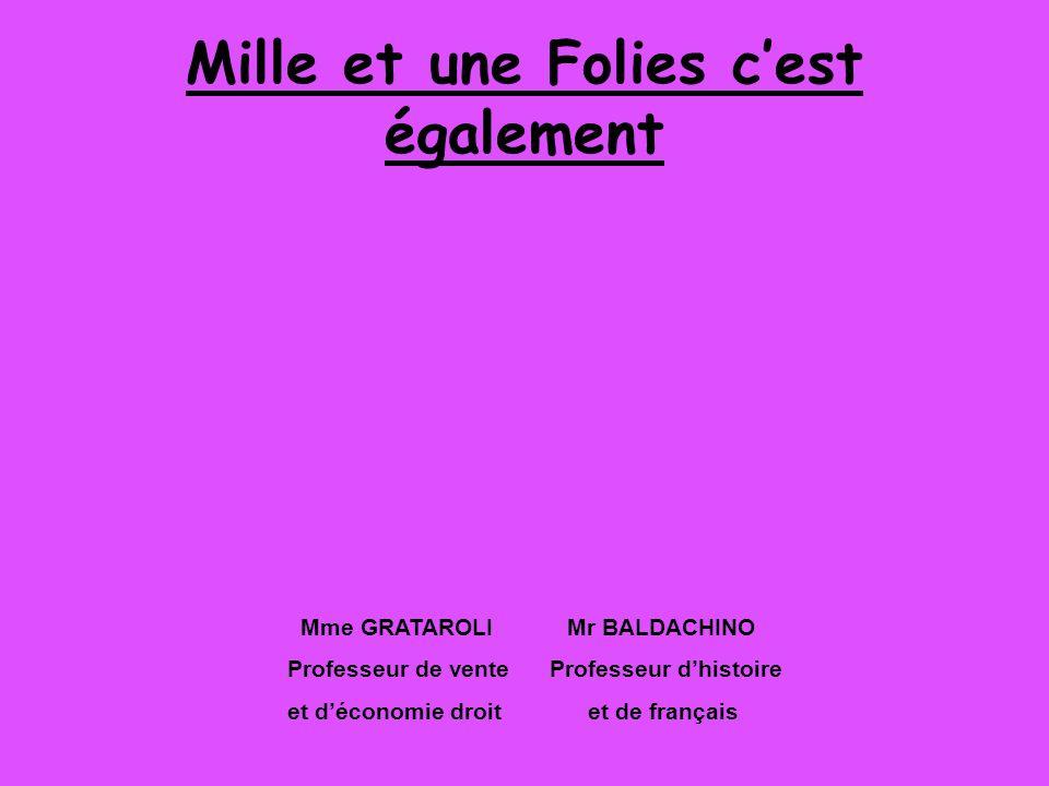 Mille et une Folies cest également Mme GRATAROLI Mr BALDACHINO Professeur de vente Professeur dhistoire et déconomie droit et de français