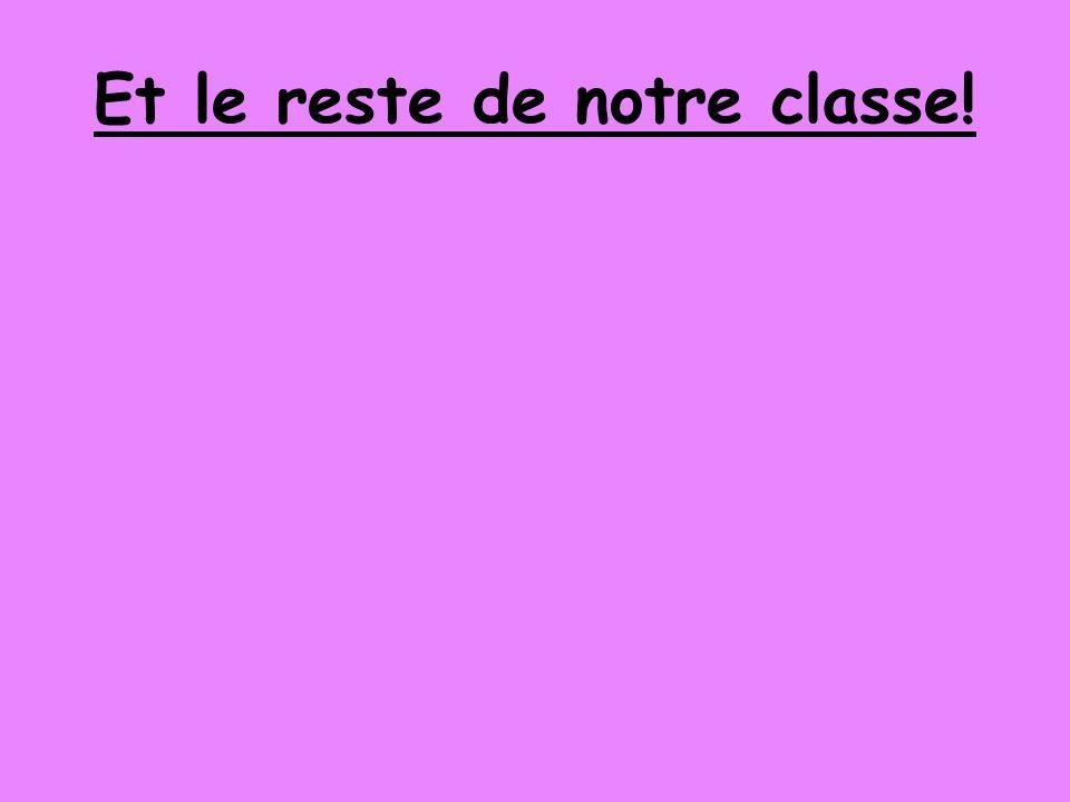 Et le reste de notre classe!