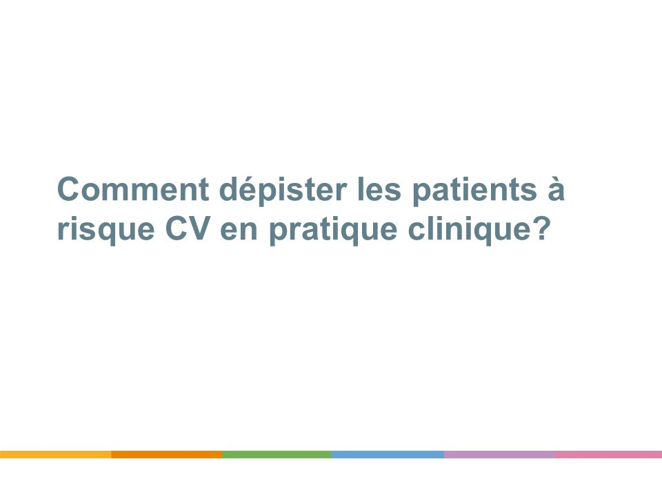 Comment dépister les patients à risque CV en pratique clinique?