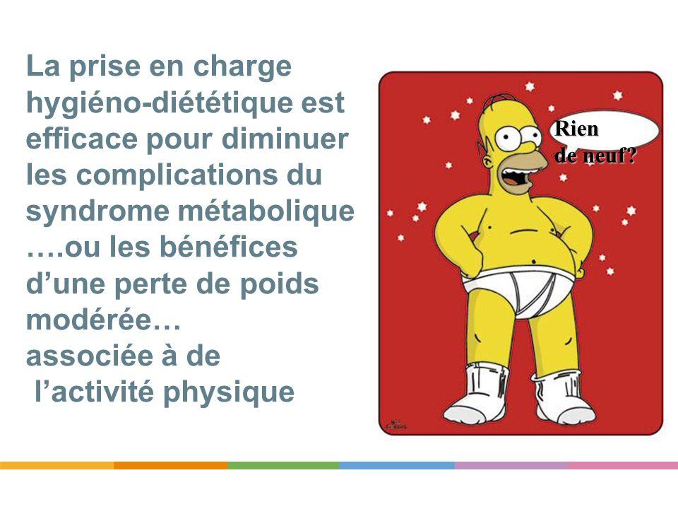 La prise en charge hygiéno-diététique est efficace pour diminuer les complications du syndrome métabolique ….ou les bénéfices dune perte de poids modé