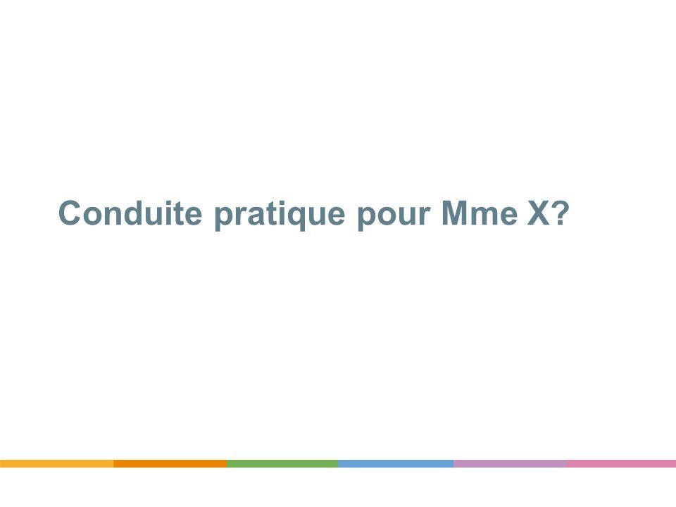 Conduite pratique pour Mme X?