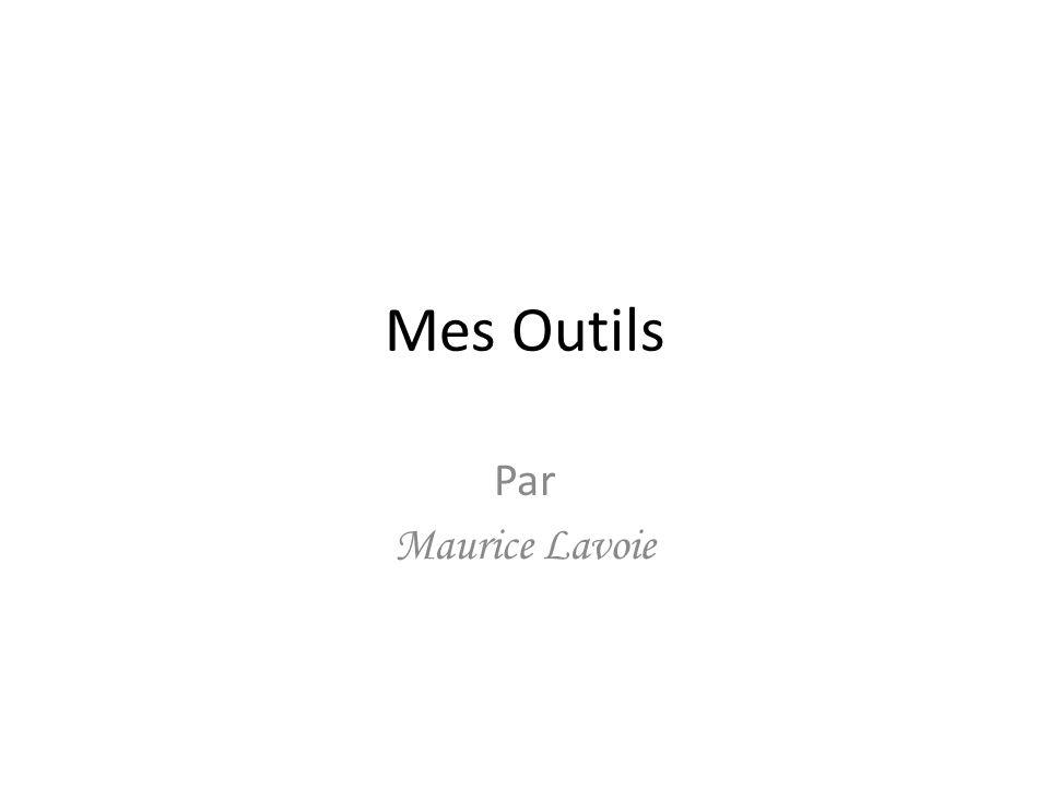 Mes Outils Par Maurice Lavoie