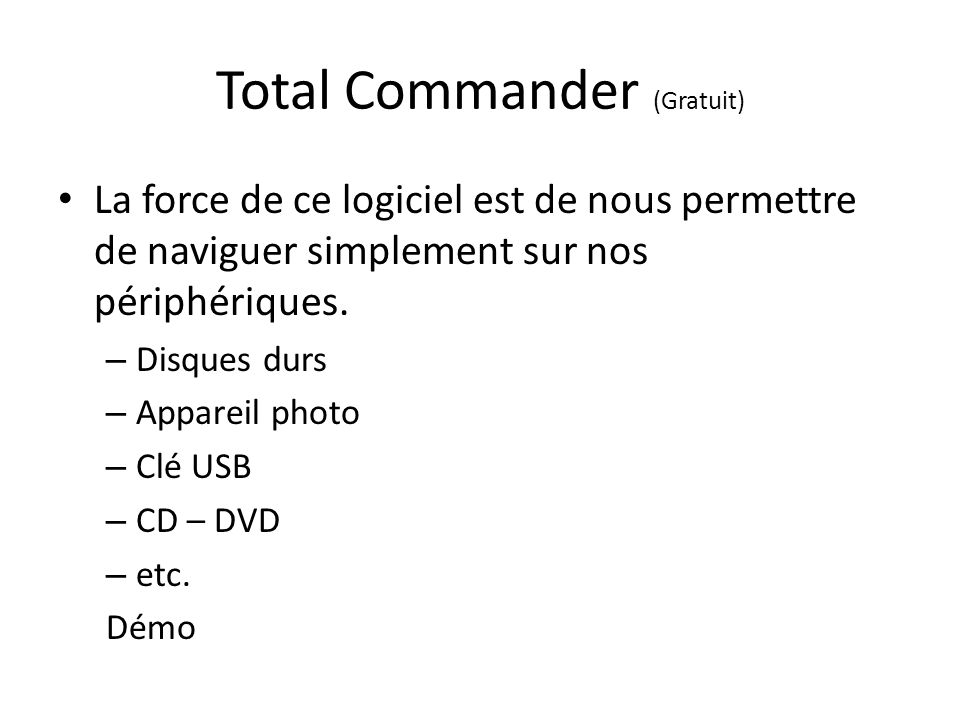 Total Commander (Gratuit) La force de ce logiciel est de nous permettre de naviguer simplement sur nos périphériques.