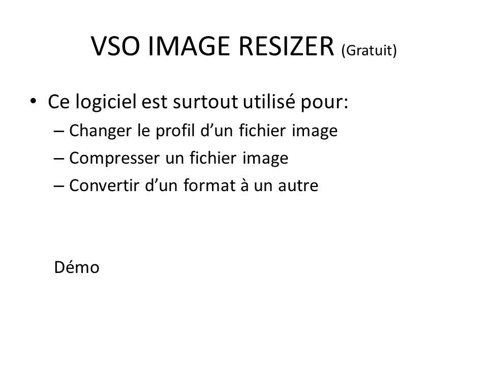 VSO IMAGE RESIZER (Gratuit) Ce logiciel est surtout utilisé pour: – Changer le profil dun fichier image – Compresser un fichier image – Convertir dun format à un autre Démo