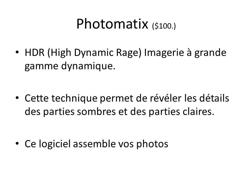 Photomatix ($100.) HDR (High Dynamic Rage) Imagerie à grande gamme dynamique. Cette technique permet de révéler les détails des parties sombres et des