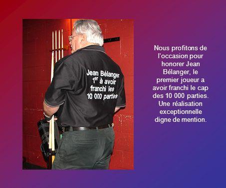 Nous profitons de loccasion pour honorer Jean Bélanger, le premier joueur a avoir franchi le cap des 10 000 parties. Une réalisation exceptionnelle di