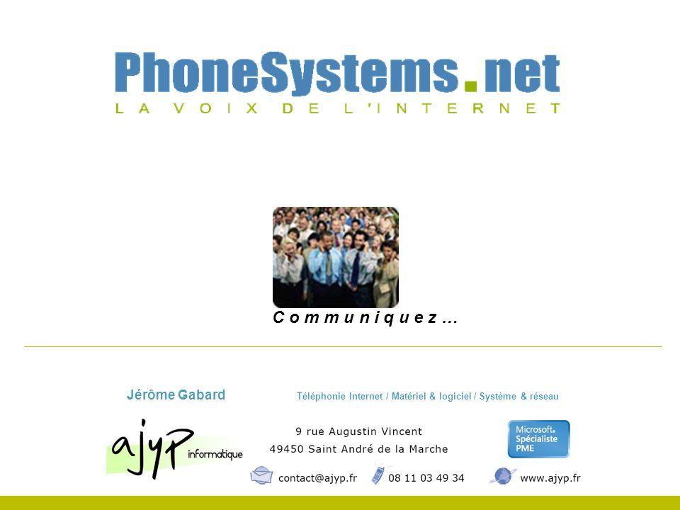 C o m m u n i q u e z … Jérôme Gabard Téléphonie Internet / Matériel & logiciel / Système & réseau