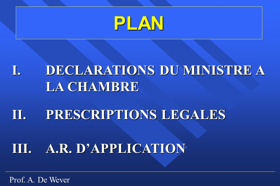 Prof.A. De Wever I. DECLARATIONS DU MINISTRE A LA CHAMBRE II.