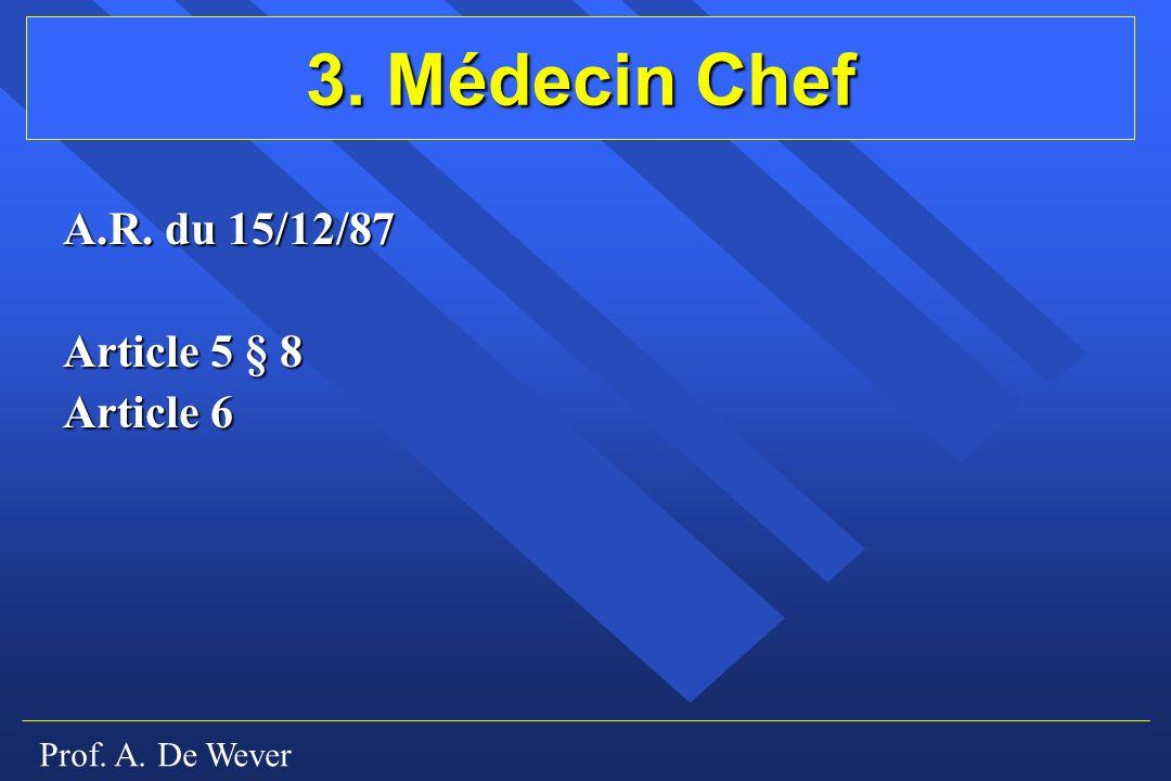 Prof. A. De Wever 3. Médecin Chef A.R. du 15/12/87 Article 5 § 8 Article 6