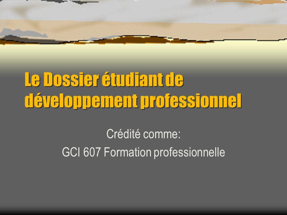 Le Dossier étudiant de développement professionnel Crédité comme: GCI 607 Formation professionnelle