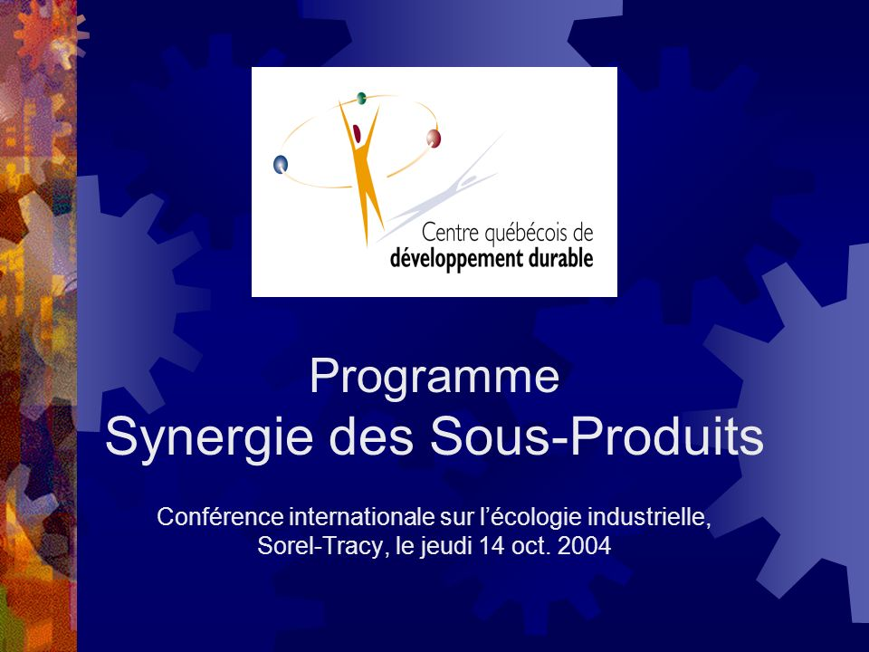 Programme Synergie des Sous-Produits Conférence internationale sur lécologie industrielle, Sorel-Tracy, le jeudi 14 oct.