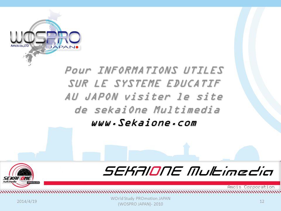 2014/4/19 WOrld Study PROmotion JAPAN (WOSPRO JAPAN)- 2010 12 Pour INFORMATIONS UTILES SUR LE SYSTEME EDUCATIF AU JAPON visiter le site de sekaiOne Multimedia www.Sekaione.com