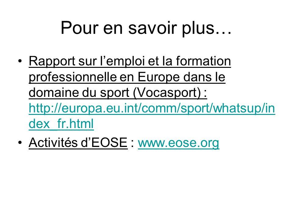 Pour en savoir plus… Rapport sur lemploi et la formation professionnelle en Europe dans le domaine du sport (Vocasport) : http://europa.eu.int/comm/sp
