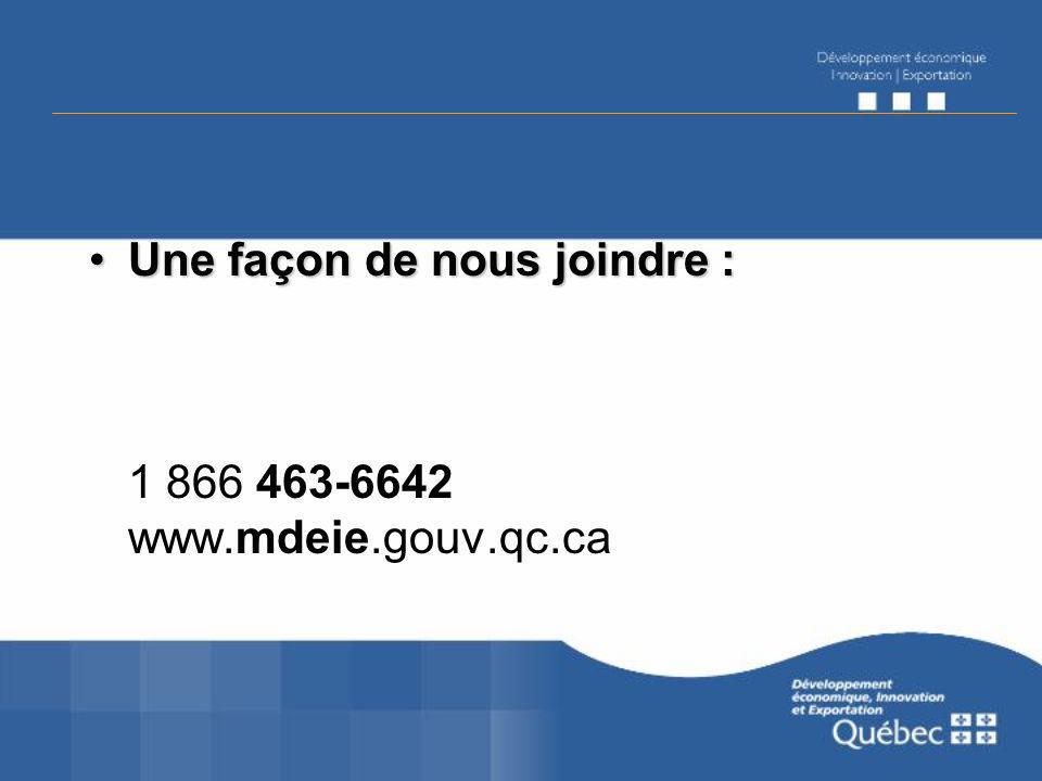 Une façon de nous joindre :Une façon de nous joindre : 1 866 463-6642 www.mdeie.gouv.qc.ca
