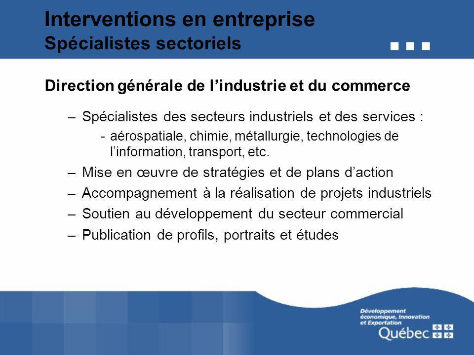 Interventions en entreprise Spécialistes sectoriels Direction générale de lindustrie et du commerce –Spécialistes des secteurs industriels et des serv
