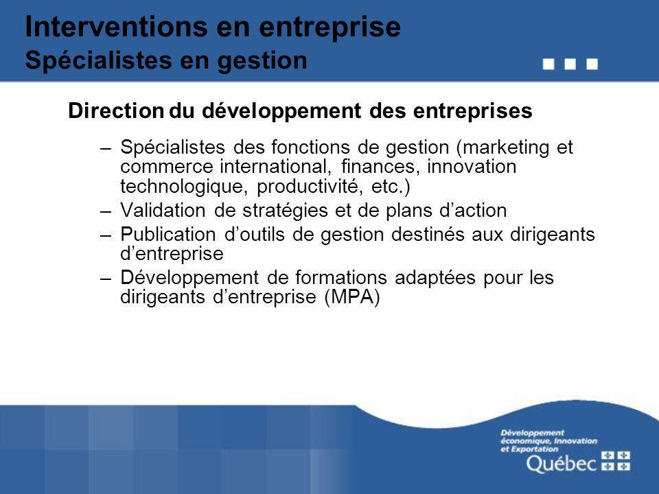 Interventions en entreprise Spécialistes en gestion Direction du développement des entreprises –Spécialistes des fonctions de gestion (marketing et co