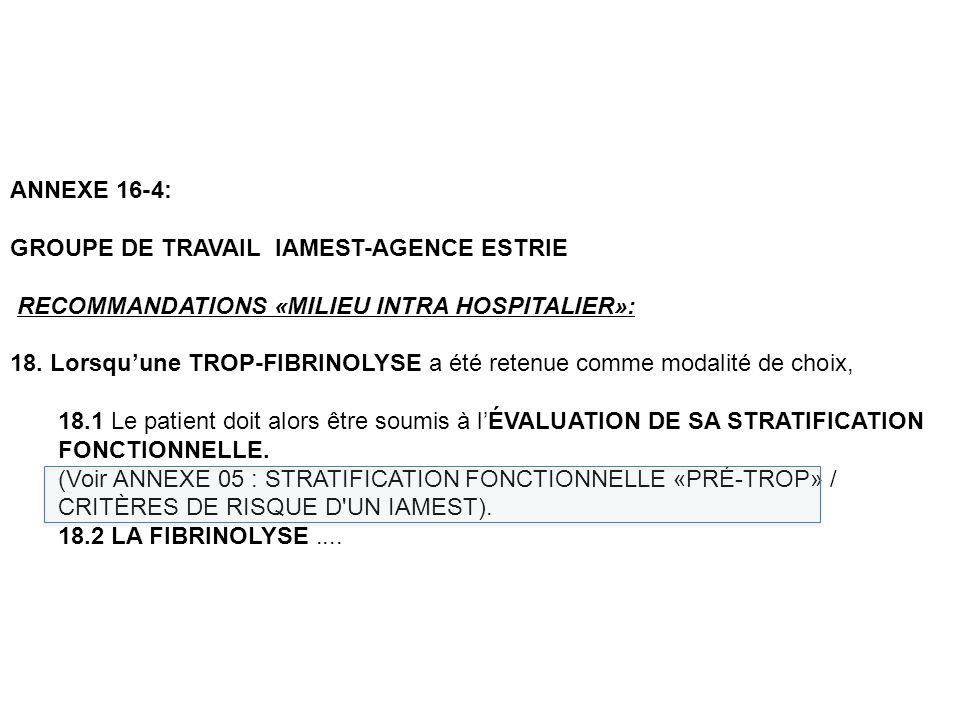 ANNEXE 16-4: GROUPE DE TRAVAIL IAMEST-AGENCE ESTRIE RECOMMANDATIONS «MILIEU INTRA HOSPITALIER»: 18. Lorsquune TROP-FIBRINOLYSE a été retenue comme mod