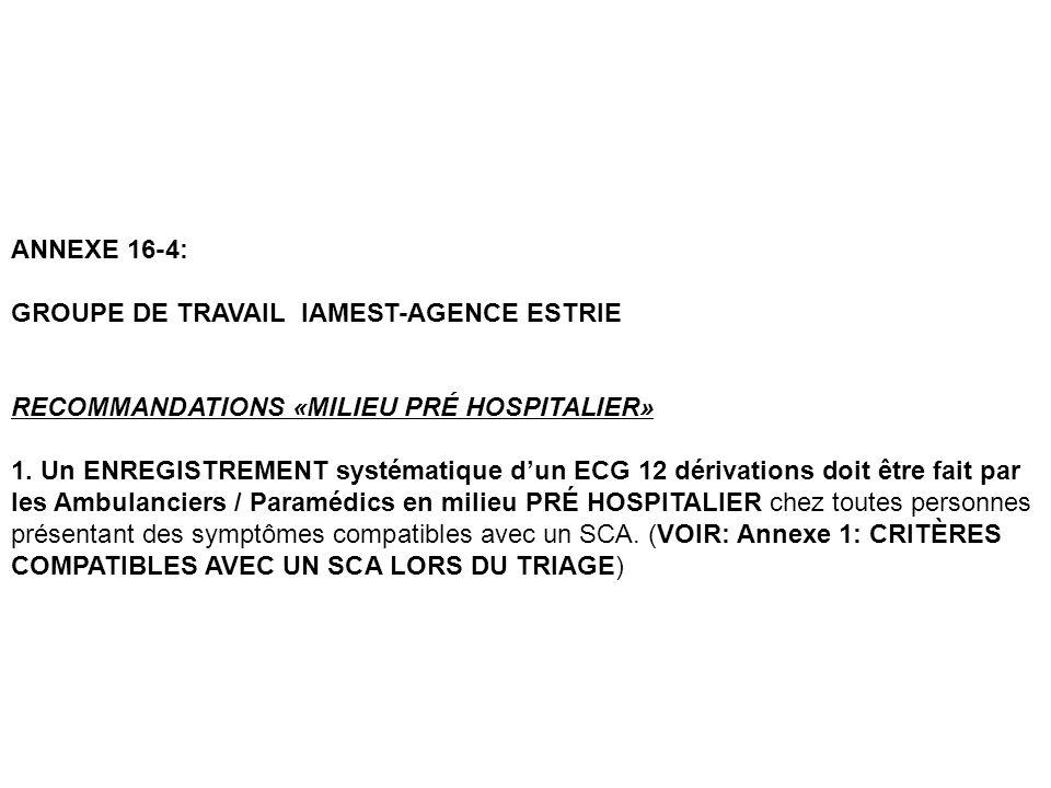 ANNEXE 16-4: GROUPE DE TRAVAIL IAMEST-AGENCE ESTRIE RECOMMANDATIONS «MILIEU PRÉ HOSPITALIER» 1. Un ENREGISTREMENT systématique dun ECG 12 dérivations