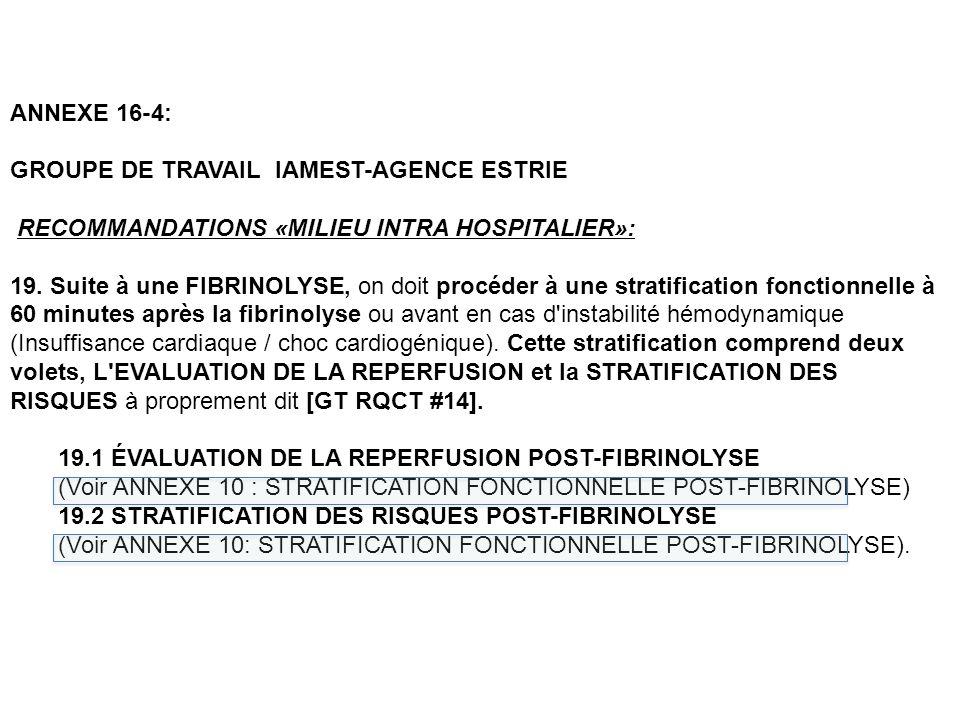 ANNEXE 16-4: GROUPE DE TRAVAIL IAMEST-AGENCE ESTRIE RECOMMANDATIONS «MILIEU INTRA HOSPITALIER»: 19. Suite à une FIBRINOLYSE, on doit procéder à une st