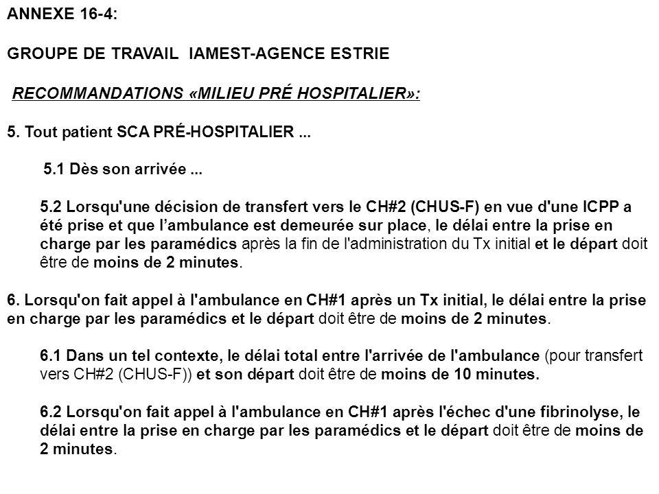 ANNEXE 16-4: GROUPE DE TRAVAIL IAMEST-AGENCE ESTRIE RECOMMANDATIONS «MILIEU PRÉ HOSPITALIER»: 5. Tout patient SCA PRÉ-HOSPITALIER... 5.1 Dès son arriv