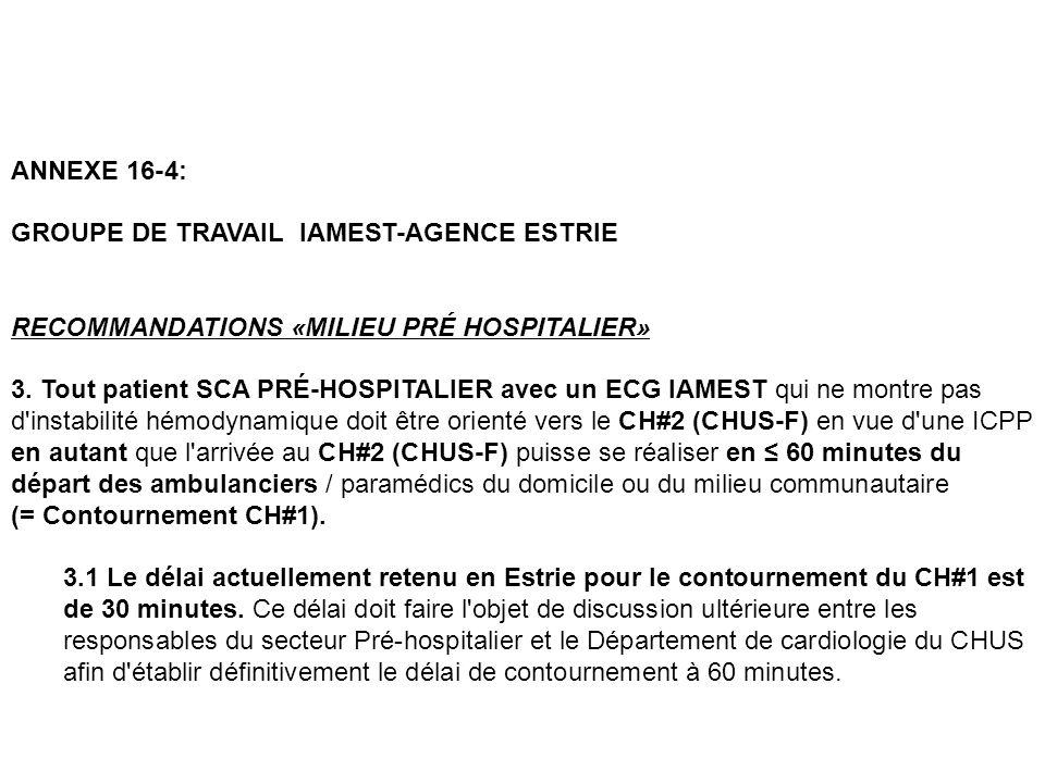 ANNEXE 16-4: GROUPE DE TRAVAIL IAMEST-AGENCE ESTRIE RECOMMANDATIONS «MILIEU PRÉ HOSPITALIER» 3. Tout patient SCA PRÉ-HOSPITALIER avec un ECG IAMEST qu