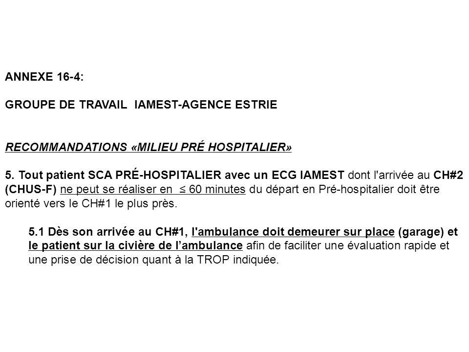 ANNEXE 16-4: GROUPE DE TRAVAIL IAMEST-AGENCE ESTRIE RECOMMANDATIONS «MILIEU PRÉ HOSPITALIER» 5. Tout patient SCA PRÉ-HOSPITALIER avec un ECG IAMEST do